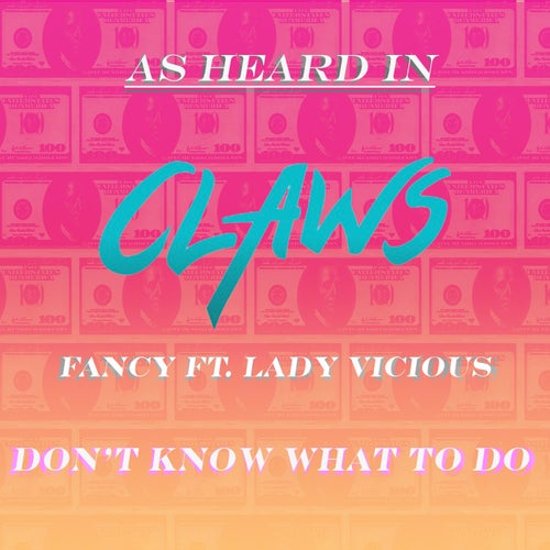 Don't Know What to Do (As Heard in Claws) [feat. Lady Vicious]