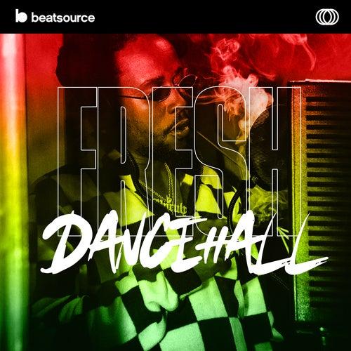 Fresh Dancehall playlist