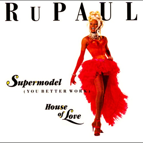 Supermodel (You Better Work)/House of Love