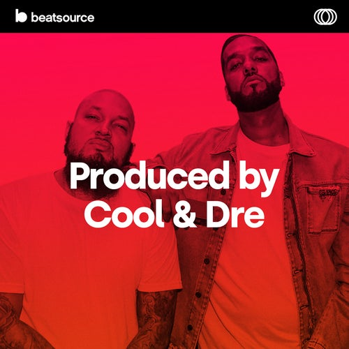 Produced by Cool & Dre playlist