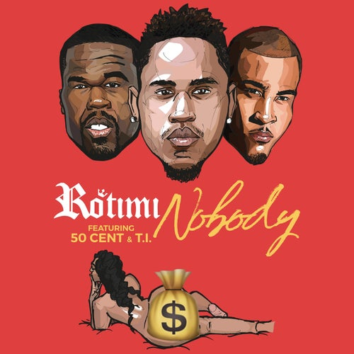 Nobody (feat. 50 Cent & T.I.)