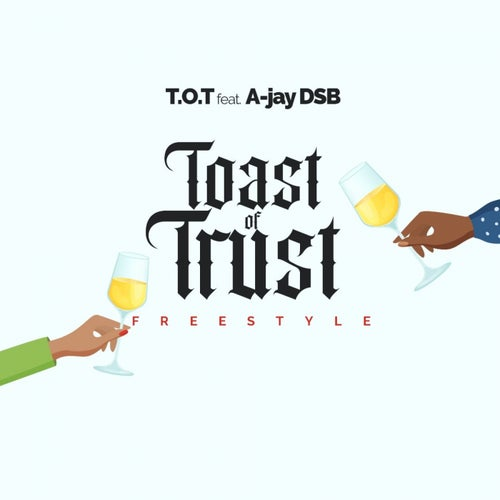 Toast Of Trust (feat. A-jay DSB)