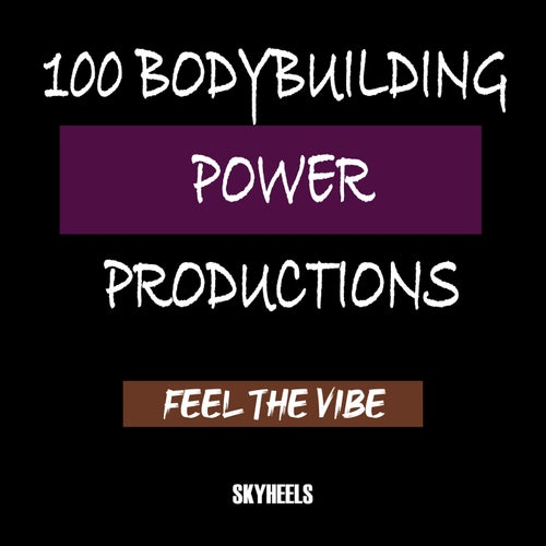 100 Bodybuilding Power Productions: Feel the Vibe