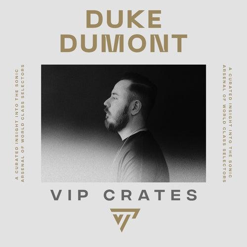 Duke Dumont - VIP Crates playlist