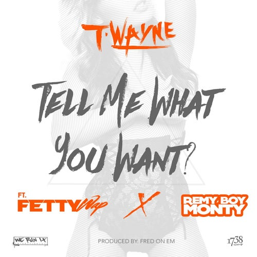 Tell Me What You Want (feat. Fetty Wap & Remy Boy Monty)