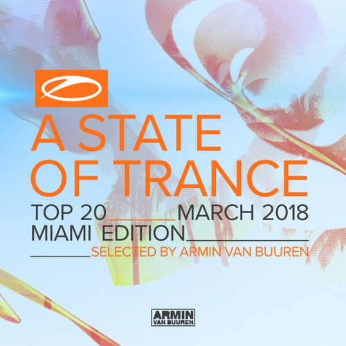A State Of Trance Top 20 - March 2018 (Selected by Armin van Buuren) [Miami Edition]